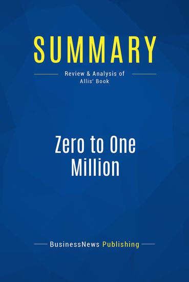 Summary : Zero to one Million - Ryan Allis - How I Built a Company to $1 Million in Sales… And How You Can Too - cover