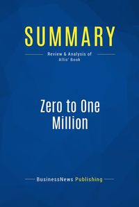 Summary : Zero to one Million - Ryan Allis - How I Built a Company to $1 Million in Sales… And How You Can Too