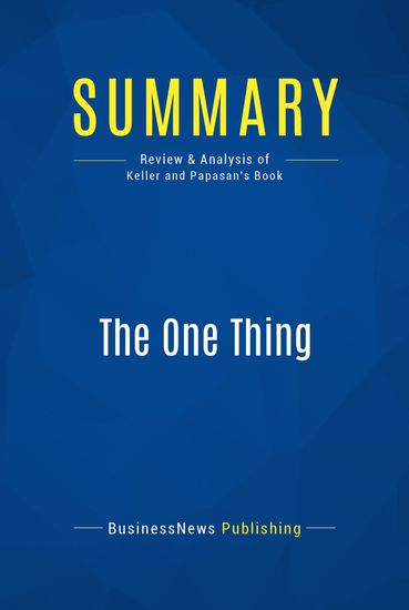 Summary : The one Thing - Gary Keller with Jay Papasan - The Surprisingly Simple Truth Behind Extraordinary Results - cover