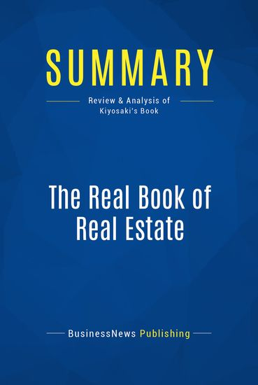 Summary : The Real Book of Real Estate - Robert Kiyosaki - Real Experts Real Stories Real Life - cover