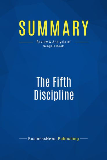 Summary : The Fifth Discipline - Peter Senge - The Art & Practice of The Learning Organization - cover