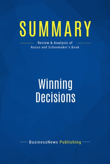 Summary : Winning Decisions - J Edward Russo and Paul Schoemaker - Getting It Right The First Time - cover