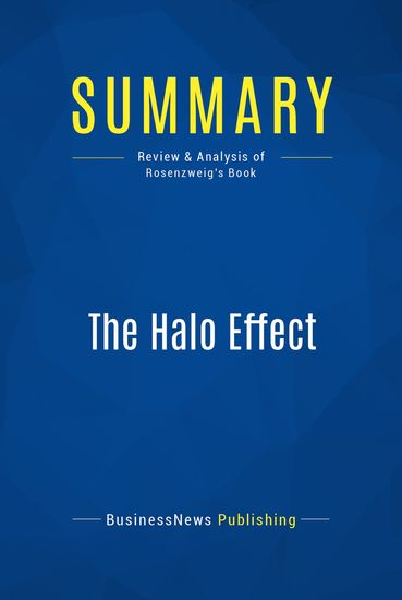 Summary : The Halo Effect - Phil Rosenzweig - And the Eight Other Business Delusions That Deceive Managers - cover