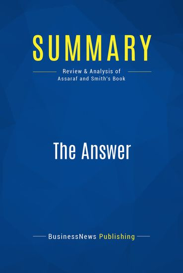 Summary : The Answer - John Assaraf and Murray Smith - Grow Any Business Achieve Financial Freedom and Live an Extraordinary Life - cover