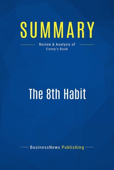 Summary : The 8th Habit - Stephen Covey - From Effectiveness To Greatness - cover