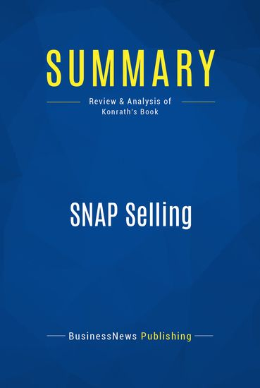 Summary : Snap Selling - Jill Konrath - Speed Up Sales and Win More Business with Today's Frazzled Customers - cover