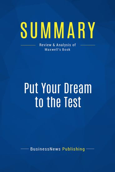 Summary : Put Your Dream To The Test - John Maxwell - 10 Questions to Help You See It and Seize It - cover