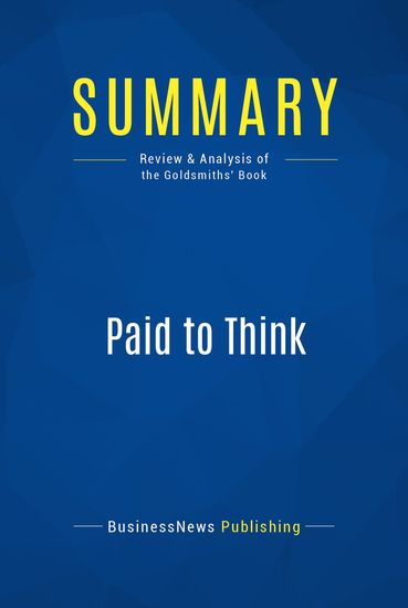 Summary : Paid To Think - David Goldsmith with Lorrie Goldsmith - A Leader's Toolkit For Redefining Your Future - cover