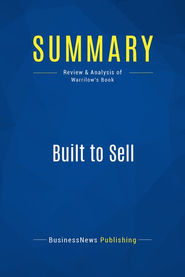 Summary : Built To Sell - John Warrillow - Creating a Business That Can Thrive Without You - cover