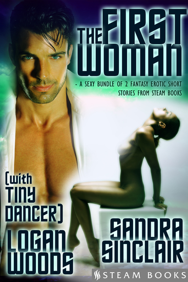 "The First Woman (with ""Tiny Dancer"") - A Sexy Bundle of 2 Fantasy Erotic Romance Short Stories from Steam Books - cover"