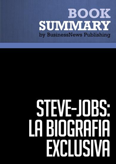 Resumen: Steve Jobs: La Biografía exclusiva - Walter Isaacson - La Biografía exclusiva La Biografia (Debate) - cover
