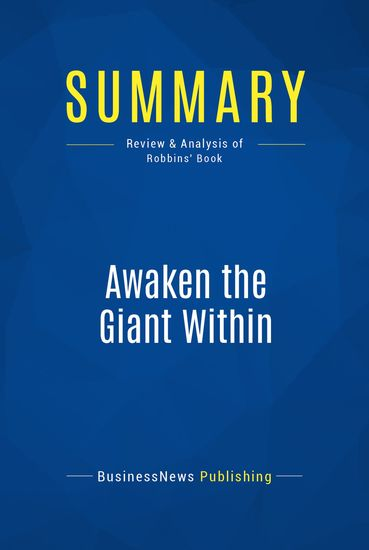 Summary: Awaken the Giant Within - Anthony Robbins - How to Take Immediate Control of Your Mental Emotional Physical & Financial Destiny - cover