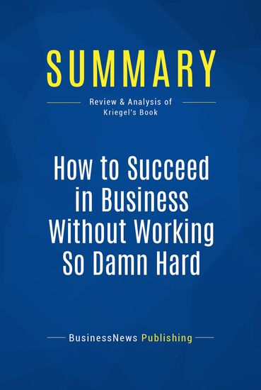 Summary: How to Succeed in Business Without Working So Damn Hard - Robert Kriegel - cover