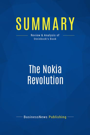 Summary: The Nokia Revolution - Dan Steinbock - The Story of an Extraordinary Company That Transformed an Industry - cover
