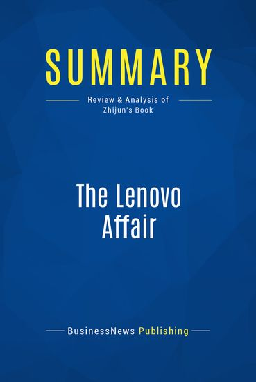 Summary: The Lenovo Affair - Ling Zhijun - The Growth of China's Computer Giant and Its Takeover of IBM-PC - cover