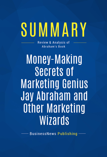 Summary: Money Making Secrets Of Marketing Genius Jay Abraham And Other Marketing Wizards - Jay Abraham - A No-Nonsense Guide to Great Wealth - cover