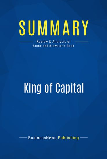Summary: King Of Capital - Amey Stone and Mike Brewster - Sandy Weill and the Making of Citigroup - cover