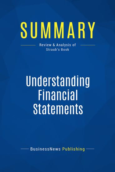 Summary : Understanding Financial Statements - Joseph T Straub - How to Read Income Statements Balance Sheets CashFlow Statements and Calculate Financial Ratios - cover