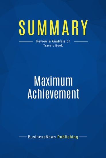 Summary : Maximum Achievement - Brian Tracy - Strategies and Skills That Will Unlock Your Hidden Powers to Succeed - cover