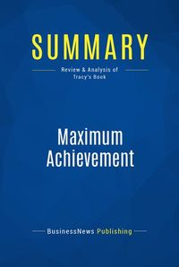Summary : Maximum Achievement - Brian Tracy - Strategies and Skills That Will Unlock Your Hidden Powers to Succeed