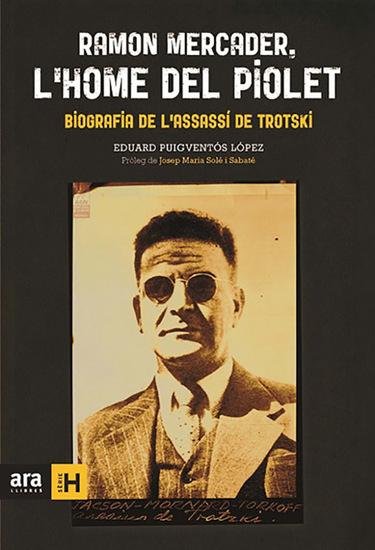 Ramon Mercader l'home del piolet - Biografía de l'assasí de Trotski - cover