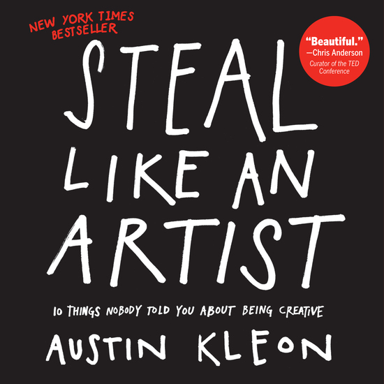 Steal Like an Artist - 10 Things Nobody Told You About Being Creative - cover