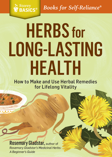 Herbs for Long-Lasting Health - How to Make and Use Herbal Remedies for Lifelong Vitality A Storey BASICS® Title - cover