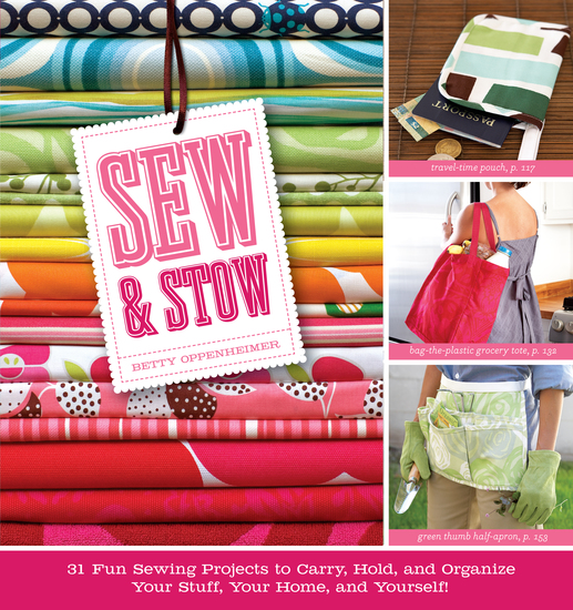 Sew & Stow - 31 Fun Sewing Projects to Carry Hold and Organize Your Stuff Your Home and Yourself! - cover