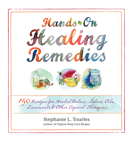 Hands-On Healing Remedies - 150 Recipes for Herbal Balms Salves Oils Liniments & Other Topical Therapies - cover