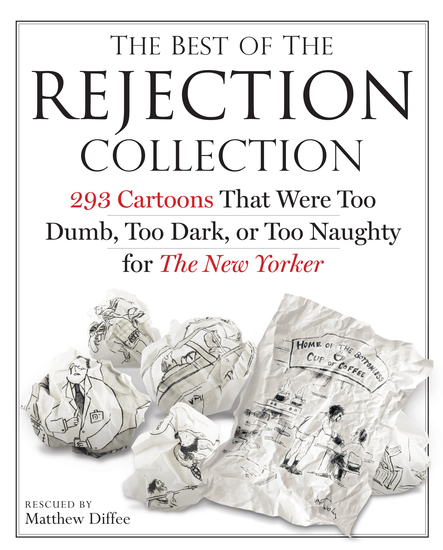 The Best of the Rejection Collection - 293 Cartoons That Were Too Dumb Too Dark or Too Naughty for The New Yorker - cover