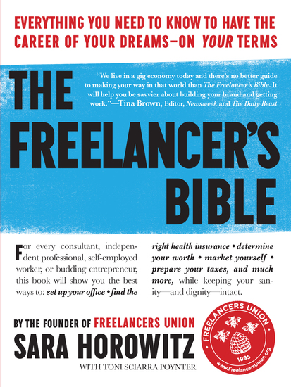 The Freelancer's Bible - Everything You Need to Know to Have the Career of Your Dreams—On Your Terms - cover