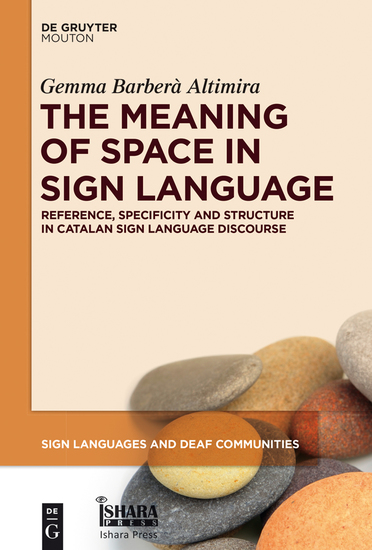 The Meaning of Space in Sign Language - Reference Specificity and Structure in Catalan Sign Language Discourse - cover