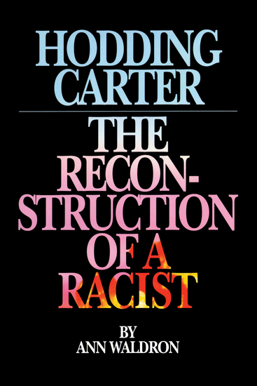 Hodding Carter - The Reconstruction of a Racist - cover