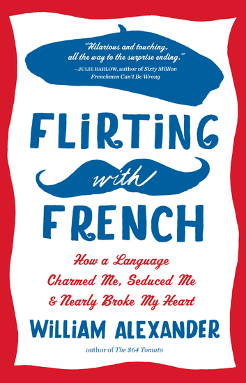 Flirting with French - How a Language Charmed Me Seduced Me and Nearly Broke My Heart - cover