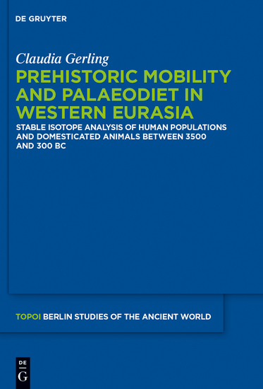 Prehistoric Mobility and Diet in the West Eurasian Steppes 3500 to 300 BC - An Isotopic Approach - cover