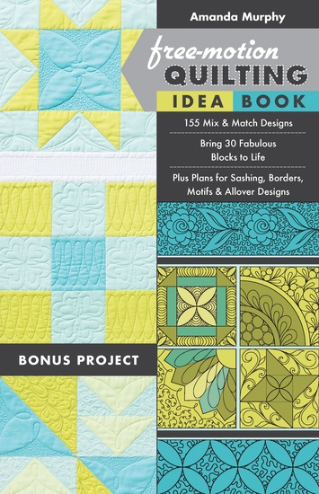 Free-Motion Quilting Idea Book - 155 Mix & Match Designs- Bring 30 Fabulous Blocks to Life- Plus Plans for Sashing Borders Motifs & Allover Designs - cover