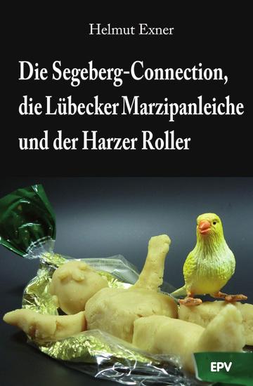 Die Segeberg-Connection die Lübecker Marzipanleiche und der Harzer Roller - cover