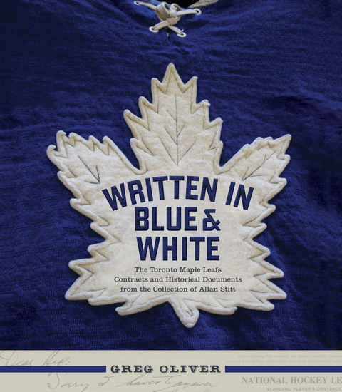 Written in Blue and White - The Toronto Maple Leafs Contracts and Historical Documents from the Collection of Allan Stitt - cover