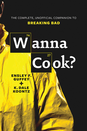 Wanna Cook? - The Complete Unofficial Companion to Breaking Bad - cover