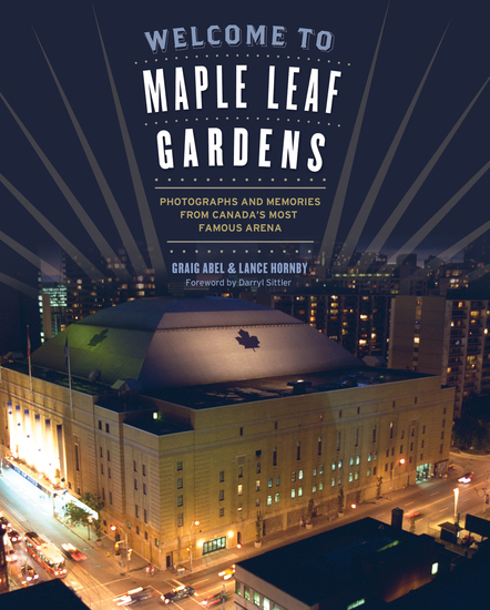 Welcome to Maple Leaf Gardens - Photographs and Memories from Canada's Most Famous Arena - cover