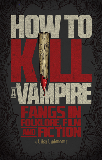 How to Kill a Vampire - Fangs in Folklore Film and Fiction - cover