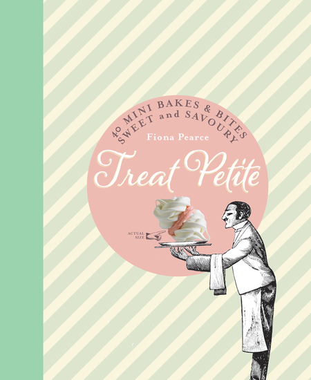 Treat Petite - 40 Mini Bakes and Bites Sweet and Savoury - cover