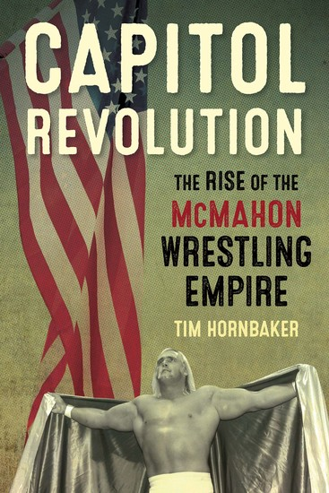 Capitol Revolution - The Rise of the McMahon Wrestling Empire - cover