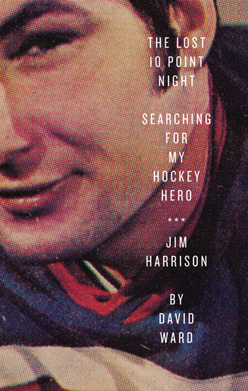 The Lost 10 Point Night - Searching for My Hockey Hero Jim Harrison - cover