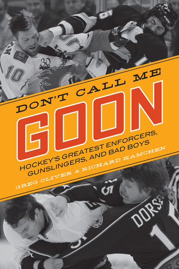 Don't Call Me Goon - Hockey's Greatest Enforcers Gunslingers and Bad Boys - cover