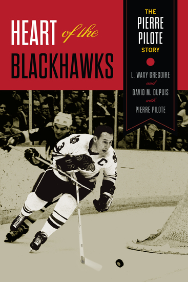 Heart of the Blackhawks - The Pierre Pilote Story - cover