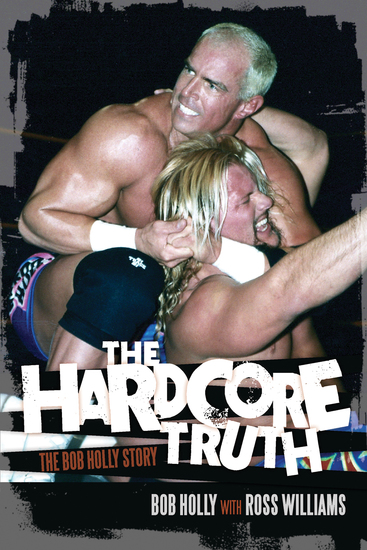 The Hardcore Truth - The Bob Holly Story - cover