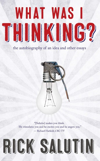 What Was I Thinking? - The Autobiography of an Idea and Other Essays - cover