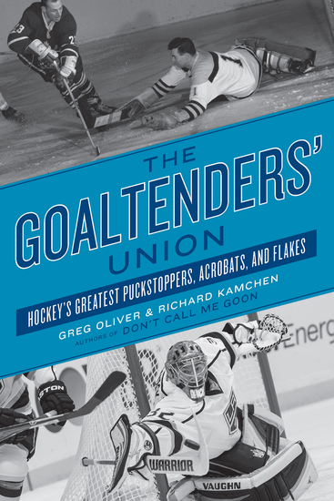 The Goaltenders' Union - Hockey's Greatest Puckstoppers Acrobats and Flakes - cover