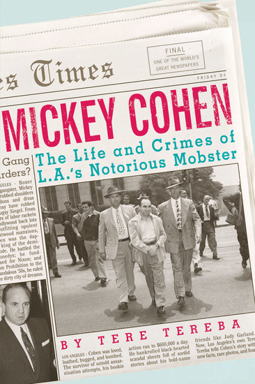 Mickey Cohen - The Life and Crimes of LA's Notorious Mobster - cover